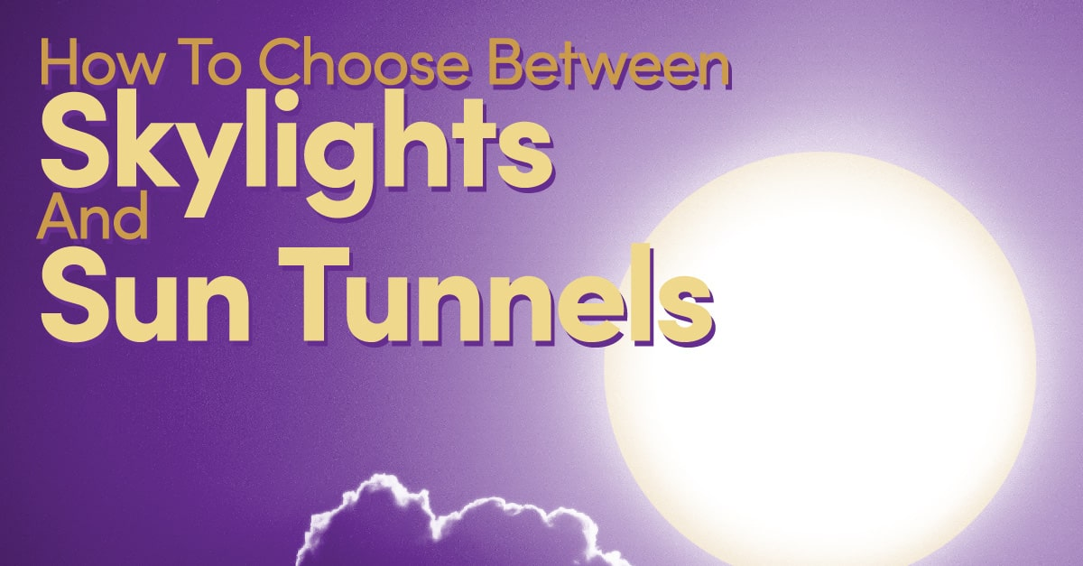 How To Choose Between Skylights And Sun Tunnels